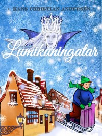 Lumikuningatar – Hans Christian Andersen